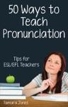 Fifty Ways To Teach Pronunciation Tips For ESLEFL Teachers