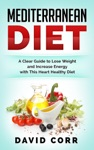 Mediterranean Diet A Clear Guide To Lose Weight  Increase Energy With This Heart Healthy Diet