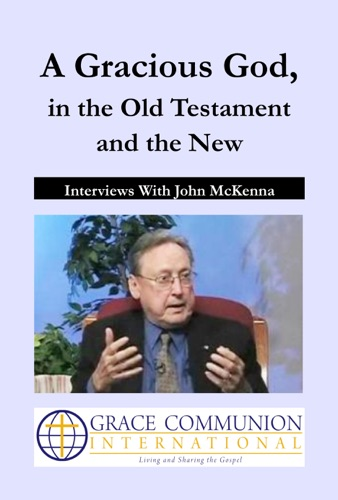 A Gracious God in the Old Testament and the New Interviews With John McKenna