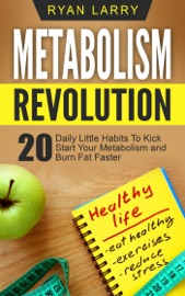 METABOLISM REVOLUTION: 20 DAILY LITTLE HABITS TO KICK START YOUR METABOLISM AND BURN FAT FASTER