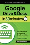 Google Drive And Docs In 30 Minutes 2nd Edition