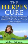 Herpes Cure The Most Effective Permanent Solution To Finally Get Rid Of Herpes For Life