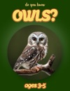 Do You Know Owls Animals For Kids 3-5