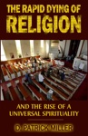 The Rapid Dying Of Religion And The Rise Of A Universal Spirituality