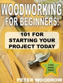 Woodworking for Beginners: 101 for Starting Your Project Today!