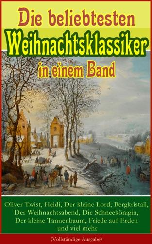 Die beliebtesten Weihnachtsklassiker in einem Band Oliver Twist Heidi Der kleine Lord Bergkristall Der Weihnachtsabend Die Schneeknigin Der kleine Tannenbaum Friede auf Erden und viel mehr