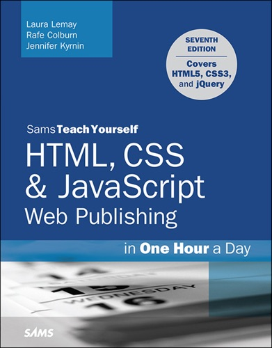 HTML CSS  JavaScript Web Publishing in One Hour a Day Sams Teach Yourself Covering HTML5 CSS3 and jQuery 7e