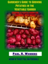 Gardeners Guide To Growing Potatoes In The Vegetable Garden