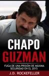 Chapo Guzman La Fuga De Una Prision De Maxima Seguridad En El 2015