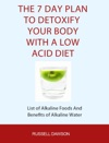 The 7 Day Plan To Detoxify Your Body With A Low Acid Diet List Of Alkaline Foods And Benefits Of Alkaline Water