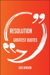 Resolution Greatest Quotes - Quick Short Medium Or Long Quotes Find The Perfect Resolution Quotations For All Occasions - Spicing Up Letters Speeches And Everyday Conversations