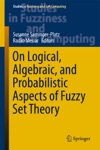 On Logical Algebraic And Probabilistic Aspects Of Fuzzy Set Theory