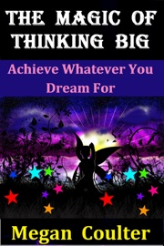 THE MAGIC OF THINKING BIG: ACHIEVE WHATEVER YOU DREAM FOR