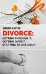 Divorce Getting Through It Getting Over It Starting To Live Again