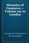 Memoirs Of Casanova  Volume 22 To London