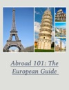 Abroad 101 The European Guide