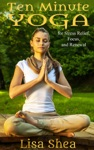 Ten Minute Yoga For Stress Relief Focus And Renewal