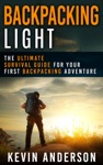 Backpacking Light The Ultimate Survival Guide For Your First Backpacking Adventure