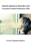 Autism Spectrum Disorder And Traumatic Incident Reduction TIR