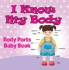 I Know My Body Body Parts Baby Book