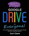 A Simpler Guide To Google Drive For Everyone The Unofficial Guide To Googles Free Online Storage And Cloud Computing Platform