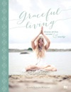 Graceful Living  Konsten Att Leva Varsamt Och Innerligt