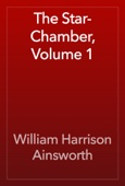 William Harrison Ainsworth - The Star-Chamber, Volume 1 artwork