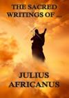 The Sacred Writings Of Julius Africanus
