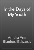 Amelia Ann Blanford Edwards - In the Days of My Youth artwork