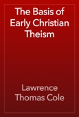 Lawrence Thomas Cole - The Basis of Early Christian Theism artwork