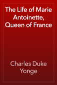 The Life of Marie Antoinette, Queen of France