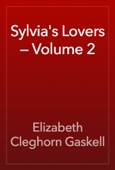 Elizabeth Cleghorn Gaskell - Sylvia's Lovers — Volume 2 artwork