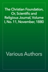 The Christian Foundation Or Scientific And Religious Journal Volume I No 11 November 1880