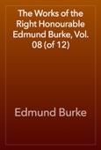 Edmund Burke - The Works of the Right Honourable Edmund Burke, Vol. 08 (of 12) artwork