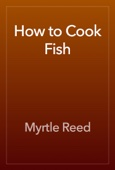 Myrtle Reed - How to Cook Fish artwork