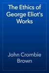 The Ethics Of George Eliots Works