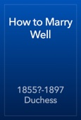 1855?-1897 Duchess - How to Marry Well artwork