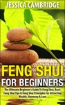 Feng Shui For Beginners - The Ultimate Beginners Guide To Feng Shui Basic Feng Shui Tips  Feng Shui Principles For Attracting Wealth Harmony  Love