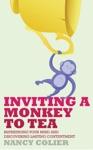 Inviting A Monkey To Tea Befriending Your Mind And Discovering Lasting Contentment