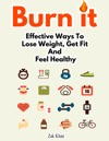 Burn It Effective Ways To Lose Weight Get Fit And Feel Healthy