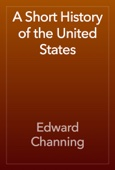 Edward Channing - A Short History of the United States artwork