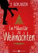 Ein Milliardär zu Weihnachten – 3 Romanzen