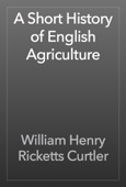 William Henry Ricketts Curtler - A Short History of English Agriculture artwork