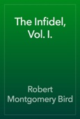 Robert Montgomery Bird - The Infidel, Vol. I. artwork