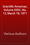Scientific American Volume XXIV No 12 March 18 1871