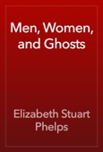 Elizabeth Stuart Phelps - Men, Women, and Ghosts artwork