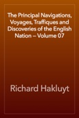 Richard Hakluyt - The Principal Navigations, Voyages, Traffiques and Discoveries of the English Nation — Volume 07 artwork