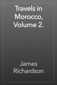 James Richardson - Travels in Morocco, Volume 2. artwork