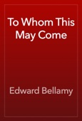 Edward Bellamy - To Whom This May Come artwork