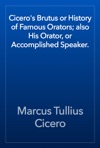 Ciceros Brutus Or History Of Famous Orators Also His Orator Or Accomplished Speaker